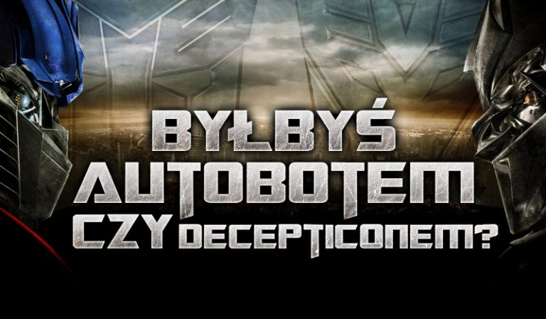 Gdybyś był transformersem, to byłbyś Autobotem czy Decepticonem?
