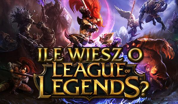 "Ile wiesz o ""League of Legends""?"