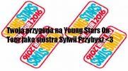 Twoja przygoda na Young Stars On Tour jako siostra Sylwii Przybysz #3