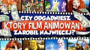 Czy odgadniesz, który film animowany zarobił najwięcej?