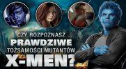 Czy rozpoznasz prawdziwe tożsamości mutantów z X-Men?