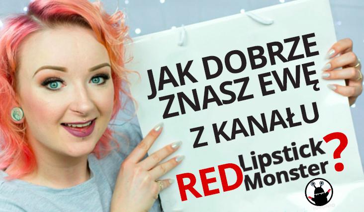 Jak dobrze znasz Red Lipstick Monster?