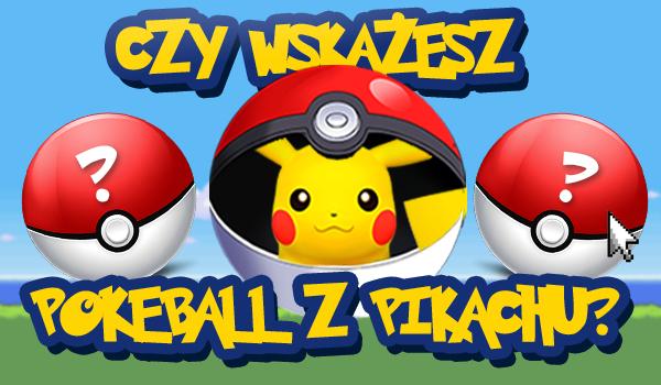Czy wskażesz pokeball, w którym znajduje się Pikachu?