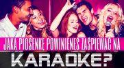 Jaką piosenkę powinieneś zaśpiewać na imprezie karaoke?