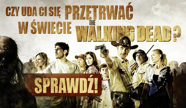 Czy uda Ci się przetrwać w świecie The Walking Dead?
