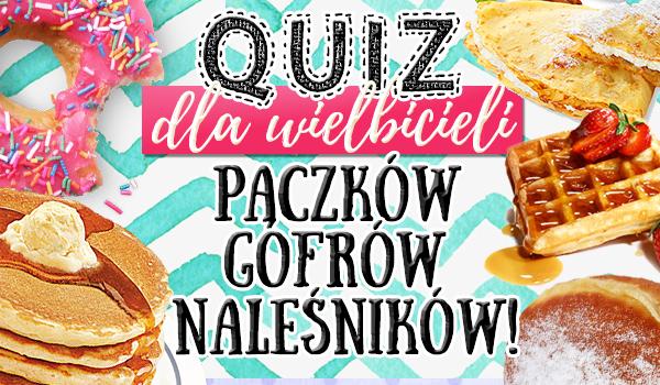 Quiz dla wielbicieli pączków, gofrów i naleśników!