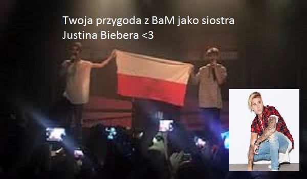 Twoja przygoda z BaM jako siostra Justina Biebera #1 ^WPROWADZENIE^