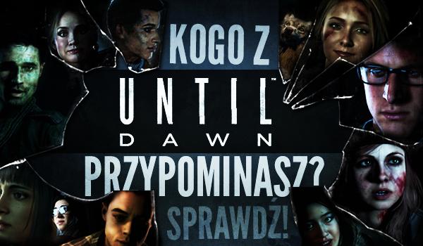 """Kogo z gry """"Until Dawn"""" przypominasz?"""
