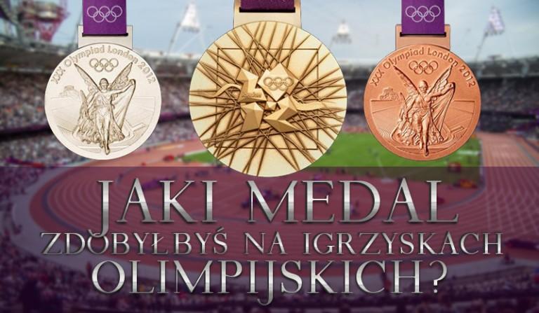 Jaki medal zdobyłbyś na Igrzyskach Olimpijskich?