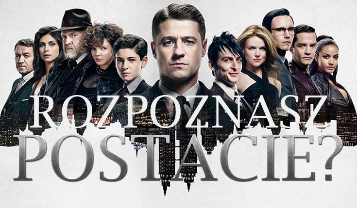 Czy rozpoznasz wszystkie postacie z Gotham?