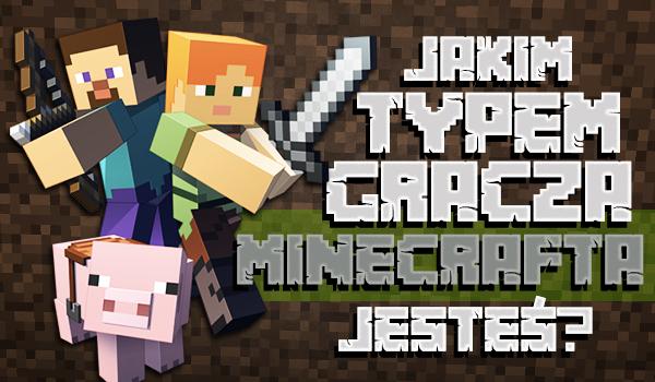 Jakim typem gracza Minecrafta jesteś?