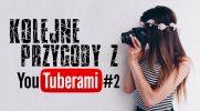 Kolejne przygody z Youtuberami!  #2