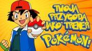 Twoja przygoda jako trener Pokemon!