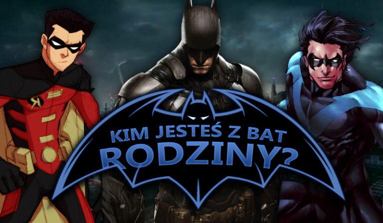 Kim z Bat-Rodziny jesteś?