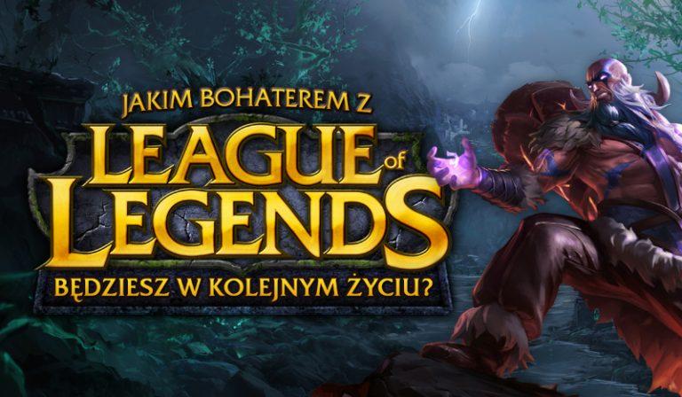 """Jakim bohaterem z """"League of Legends"""" będziesz w kolejnym życiu?"""