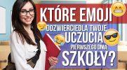 Które emoji odzwierciedla Twoje uczucia pierwszego dnia w szkole?