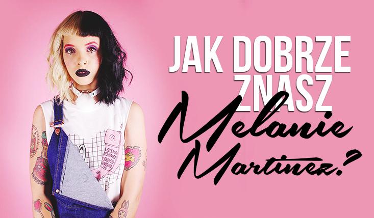 Jak dobrze znasz Melanie Martinez?
