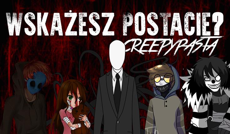 Wskaż postacie z Creepypast!