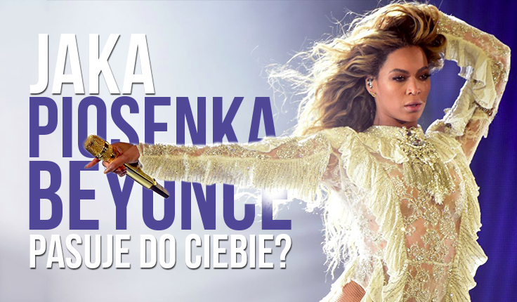 Jaka piosenka Beyoncé do Ciebie pasuje?