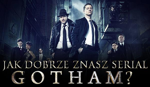 Jak dobrze znasz serial Gotham?