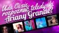 Czy zgadniesz, z którego teledysku Ariany Grande jest dany kadr?