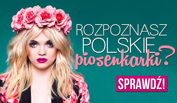 Jak dobrze znasz polskie piosenkarki?