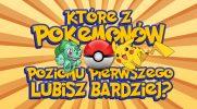 Które z Pokemonów poziomu pierwszego lubisz bardziej?