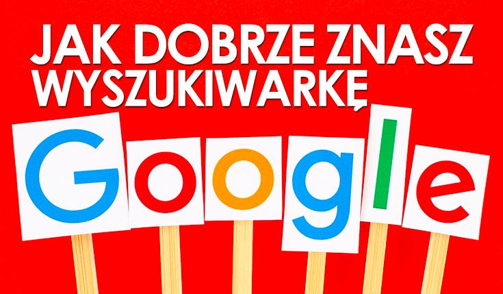 Jak dobrze znasz wyszukiwarkę internetową Google?
