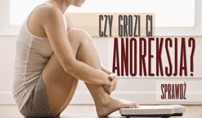 Czy grozi Ci anoreksja?