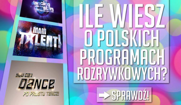 Jak wiele wiesz o polskich programach rozrywkowych?