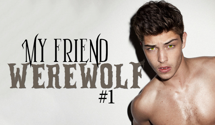 My friend Werewolf #1