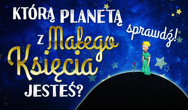 """Którą planetą z """"Małego Księcia"""" jesteś?"""