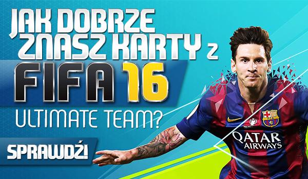 """Jak dobrze znasz karty z """"FIFA 16 Ultimate Team""""?"""