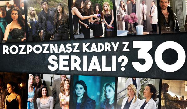 Czy uda Ci się rozpoznać kadry z 30 seriali?
