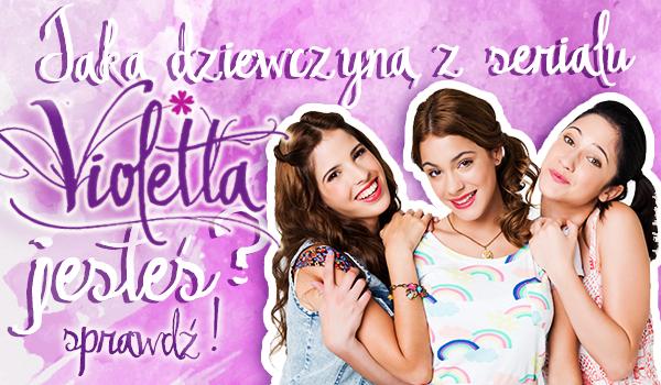 """Jaką dziewczyną z serialu """"Violetta"""" jesteś?"""