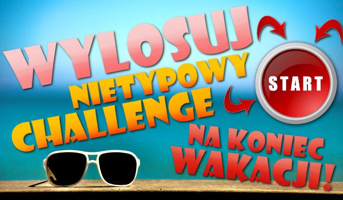 Wylosuj nietypowy challenge na koniec wakacji!