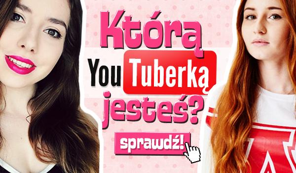 Którą YouTuberką jesteś?
