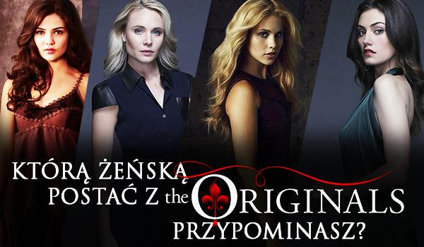 """Którą żeńską postać z """"The Originals"""" przypominasz?"""