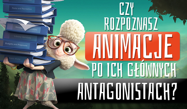 Czy rozpoznasz animacje po ich głównych antagonistach?