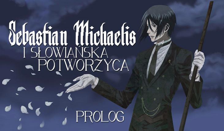 Sebastian Michaelis i słowiańska potworzyca. Prolog