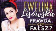 Ewelina Lisowska - Prawda czy Fałsz?