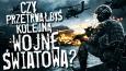 Czy przetrwałbyś kolejną wojnę światową?