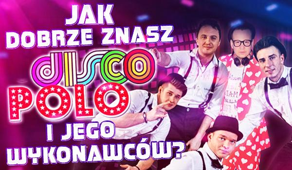Jak dobrze znasz Disco Polo i jego wykonawców?