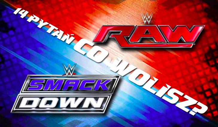 """14 pytań z serii """"Co wolisz"""" z kategorii: WWE SD Live czy Raw 2016! #1"""