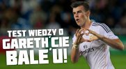 Test wiedzy o Gareth'cie Bale'u!