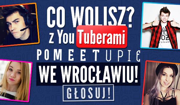 """""""Co wolisz?"""" z Youtuberami po MeetUpie 2016 we Wrocławiu!"""