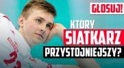 Który siatkarz reprezentacji Polski jest według Ciebie przystojniejszy?