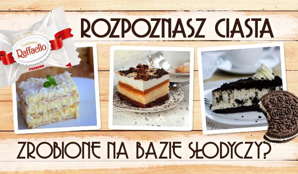 Czy uda Ci się rozpoznać ciasta zrobione na bazie słodyczy?