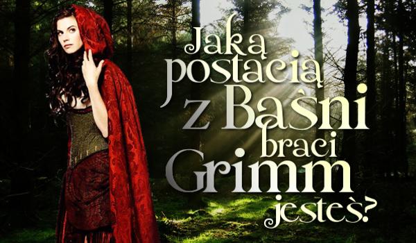 Jaką postacią z baśni braci Grimm jesteś?