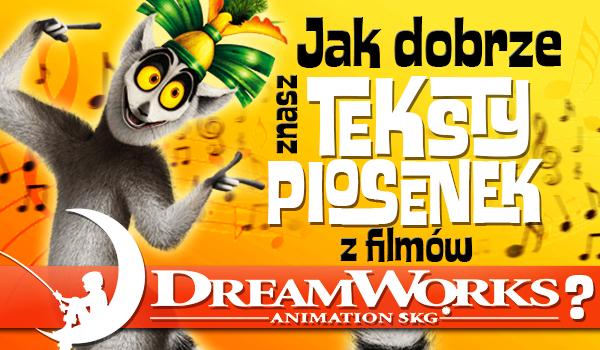 Jak dobrze znasz teksty piosenek z filmów animowanych Dreamworks?